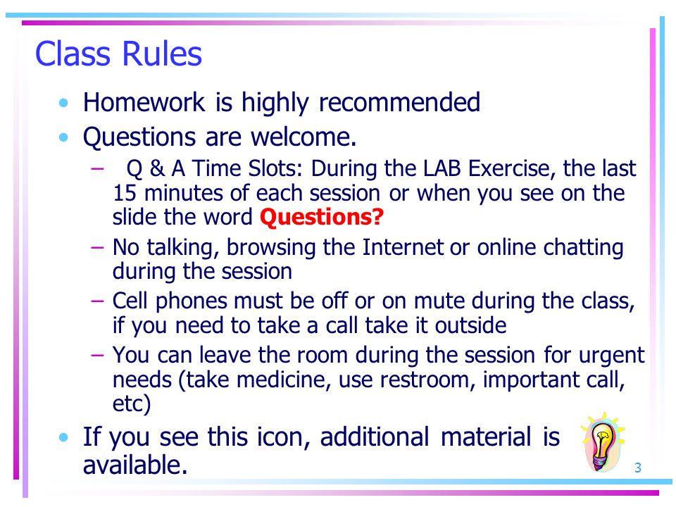 Class Rules Homework is highly recommended Questions are welcome.