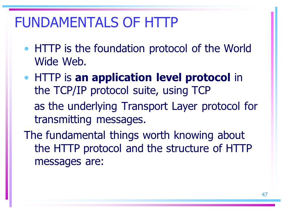 FUNDAMENTALS OF HTTP HTTP is the foundation protocol of the World Wide Web.