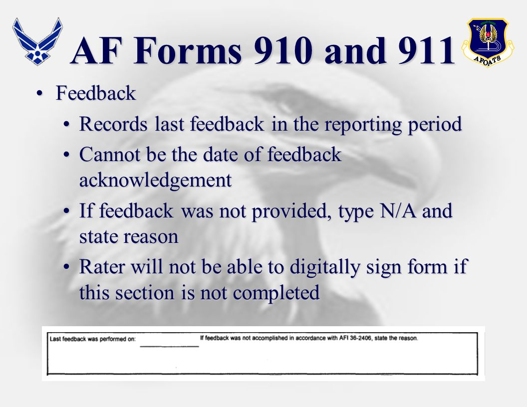 AF Forms 910 and 911 Feedback. Records last feedback in the reporting period. Cannot be the date of feedback acknowledgement.