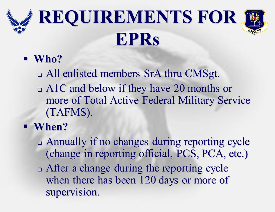 REQUIREMENTS FOR EPRs Who All enlisted members SrA thru CMSgt.