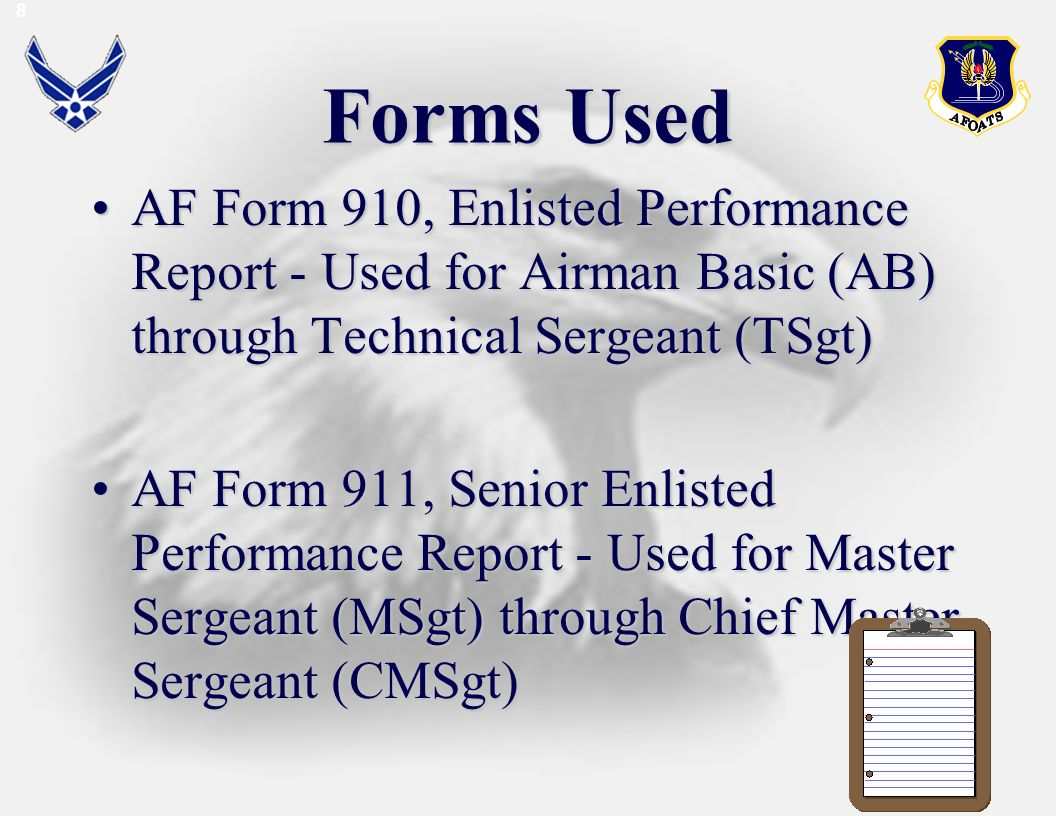 8 Forms Used. AF Form 910, Enlisted Performance Report - Used for Airman Basic (AB) through Technical Sergeant (TSgt)