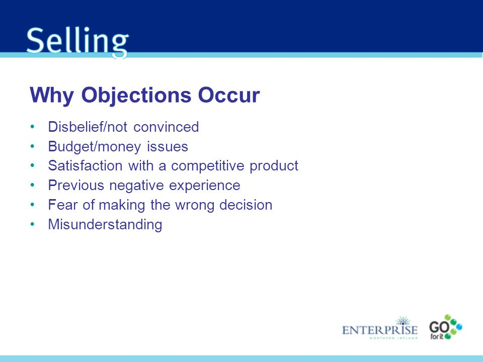 Why Objections Occur Disbelief/not convinced Budget/money issues