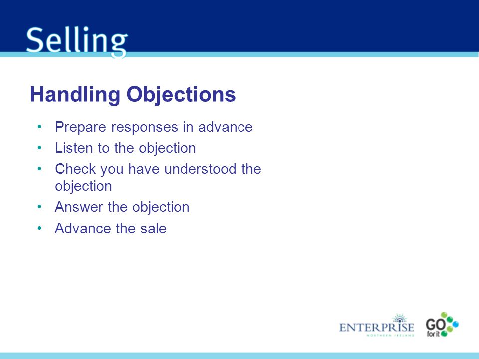 Handling Objections Prepare responses in advance