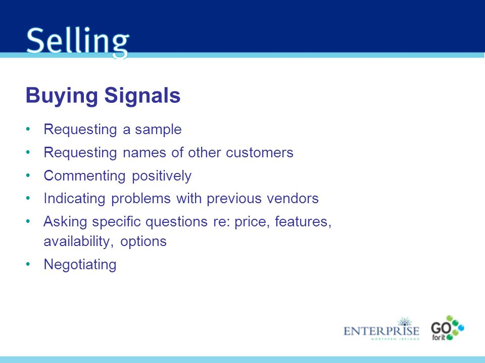 Buying Signals Requesting a sample Requesting names of other customers