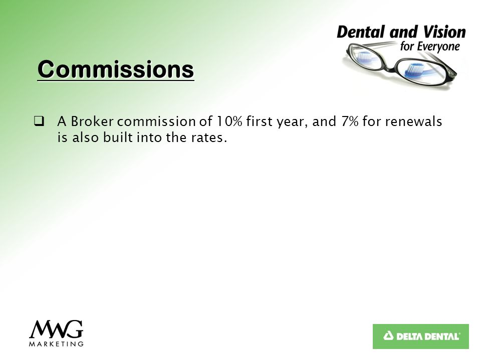 Commissions A Broker commission of 10% first year, and 7% for renewals is also built into the rates.