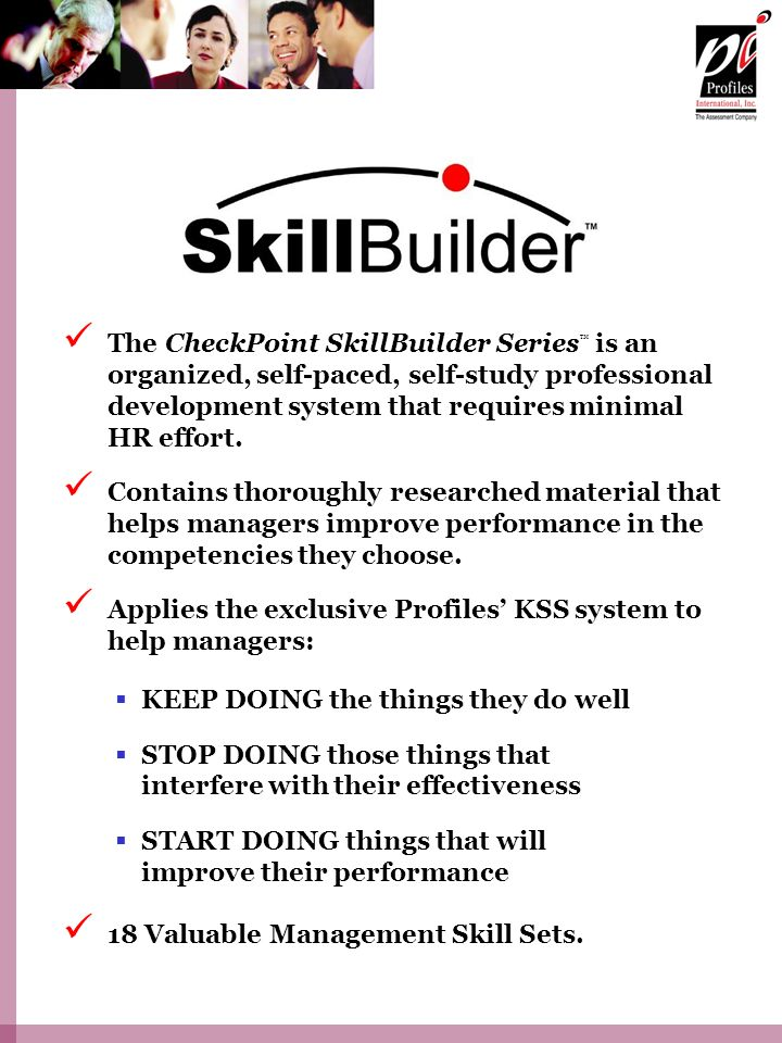 The CheckPoint SkillBuilder Series™ is an organized, self-paced, self-study professional development system that requires minimal HR effort.