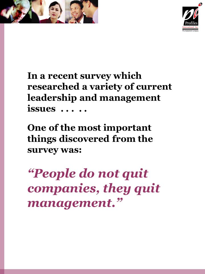 People do not quit companies, they quit management.