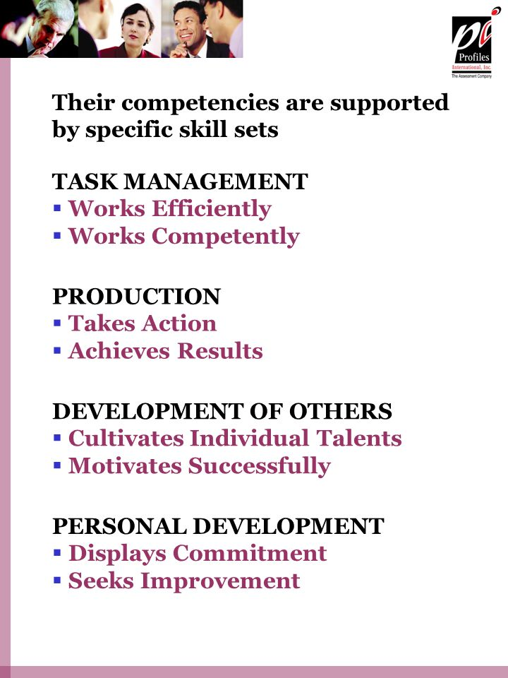 Their competencies are supported by specific skill sets