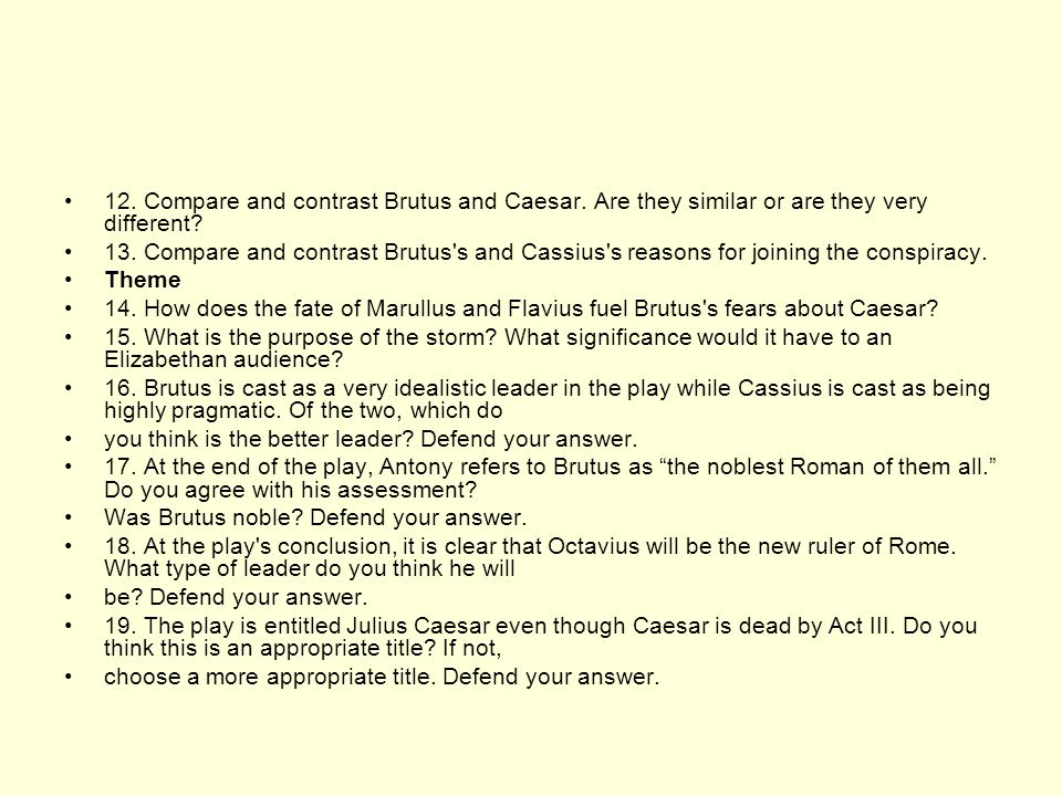 how are brutus and caesar different and how are they alike Julius caesar and brutus were two well respected people caesar not for his  egotistic characteristics but for his power and his arrogance.