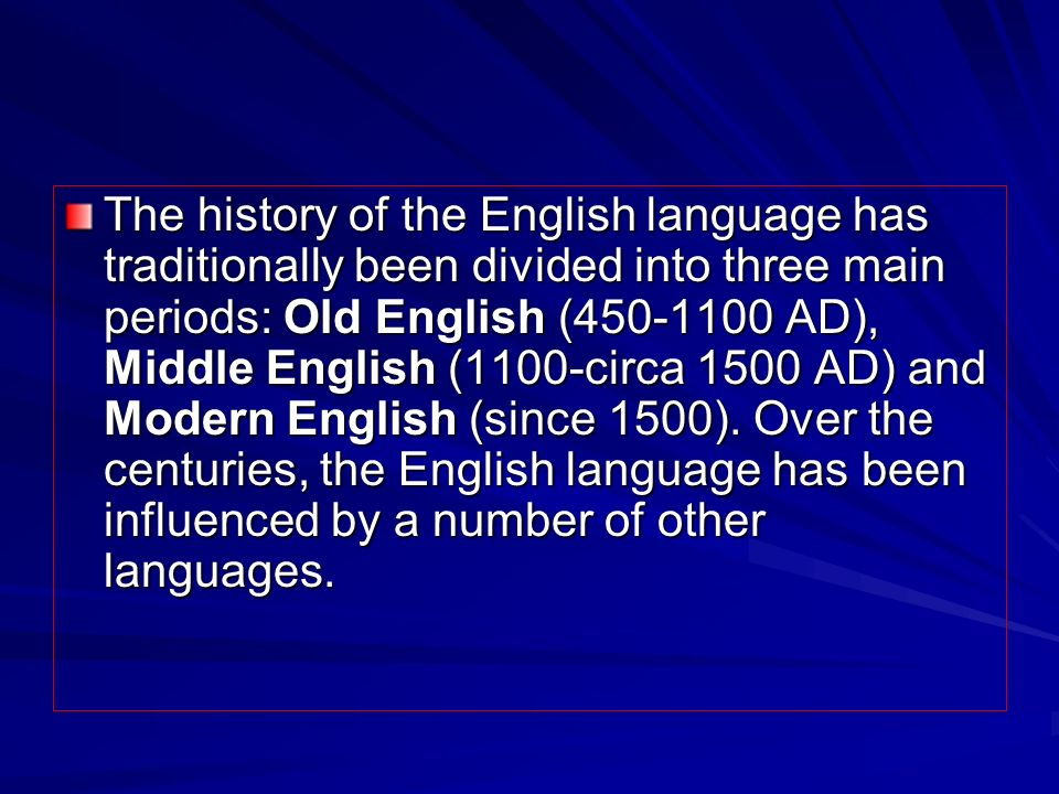 The history of the English language has traditionally been divided into three main periods: Old English ( AD), Middle English (1100-circa 1500 AD) and Modern English (since 1500).