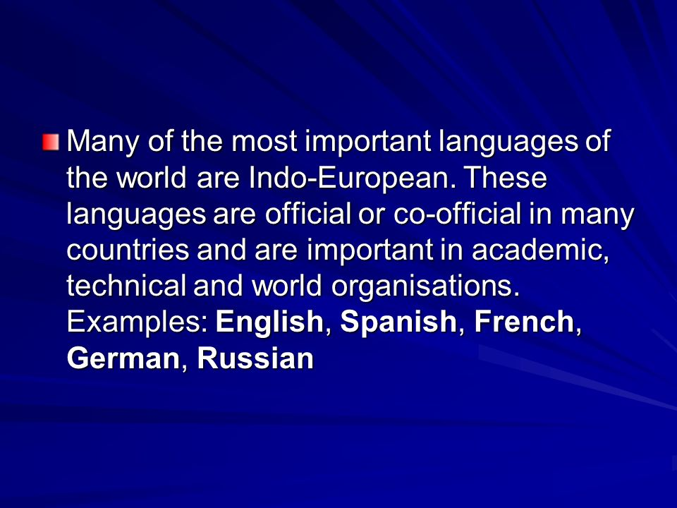 Many of the most important languages of the world are Indo-European