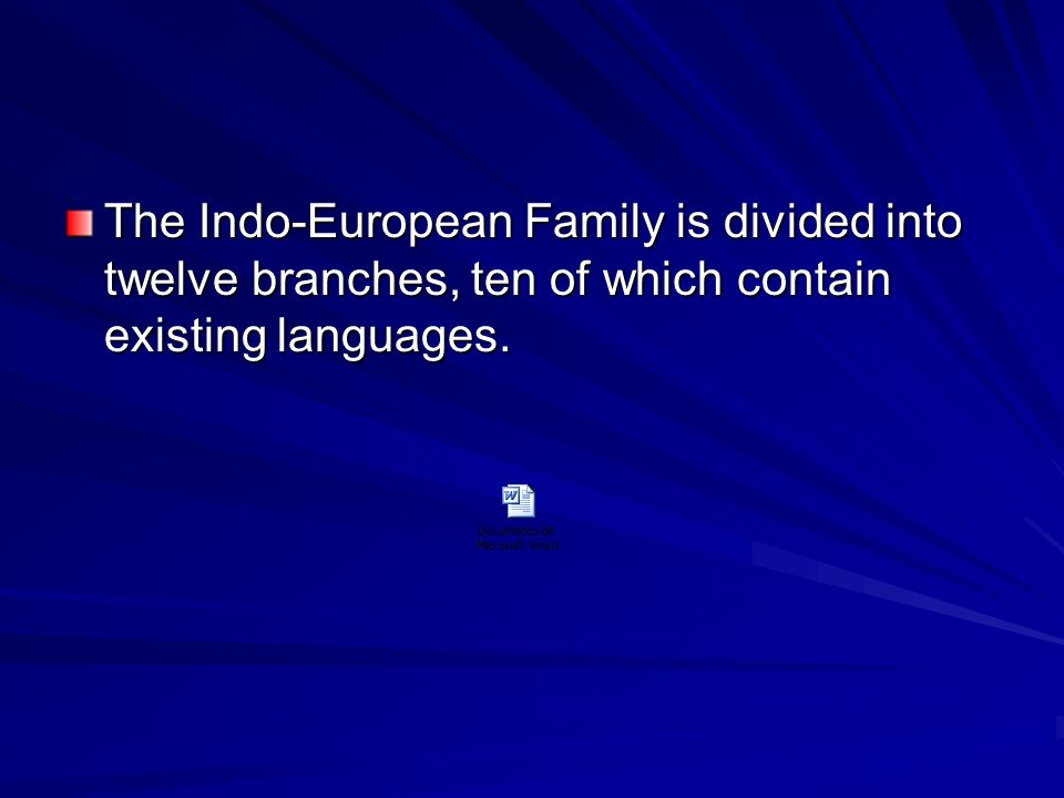 The Indo-European Family is divided into twelve branches, ten of which contain existing languages.