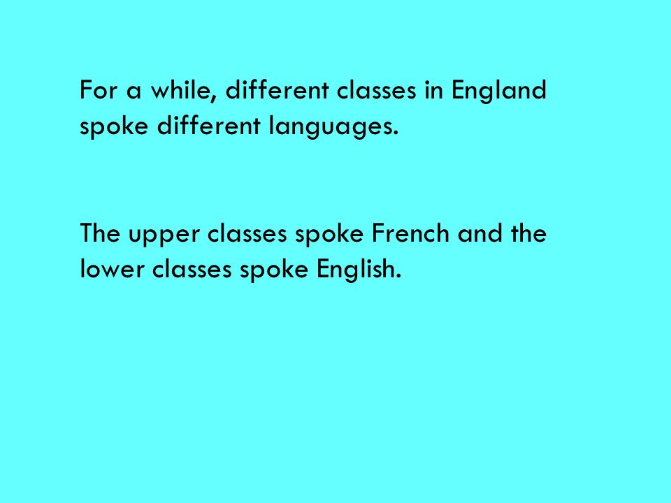 For a while, different classes in England spoke different languages.