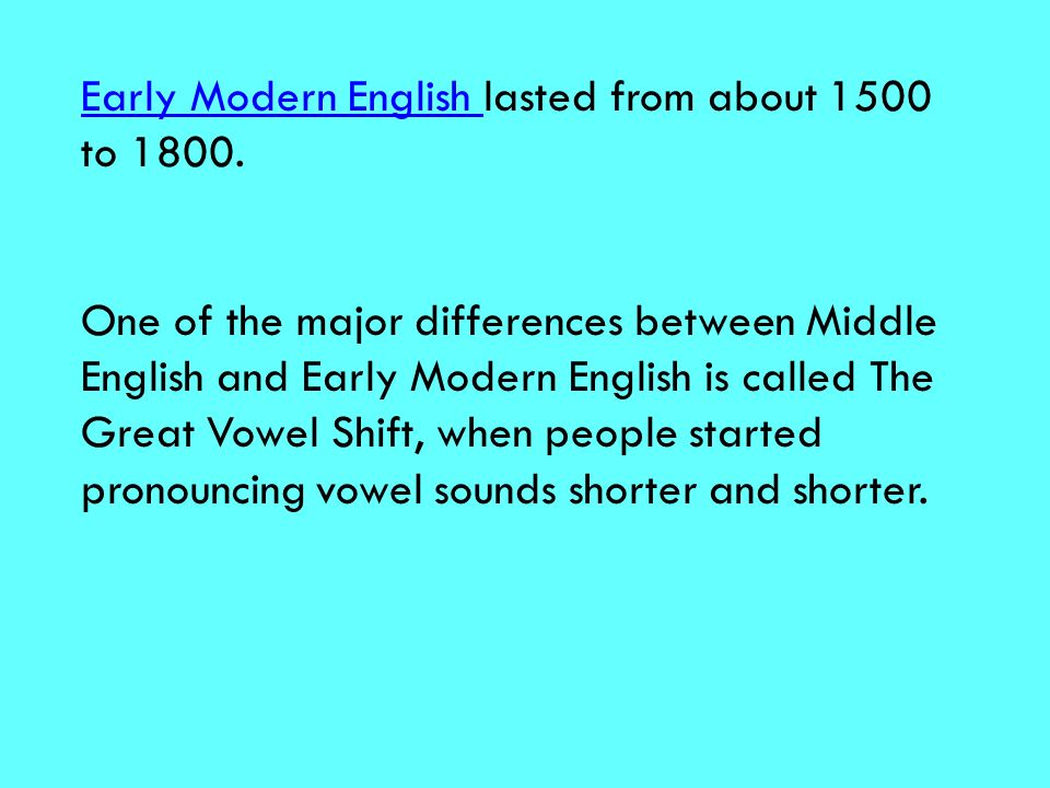 Early Modern English lasted from about 1500 to 1800.