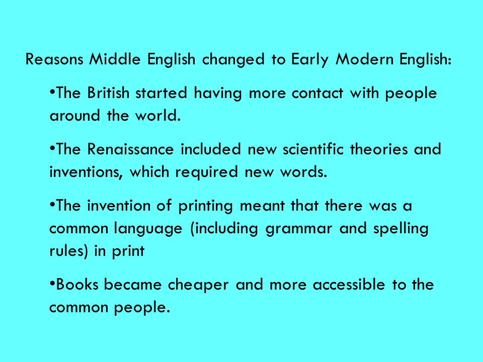Reasons Middle English changed to Early Modern English: