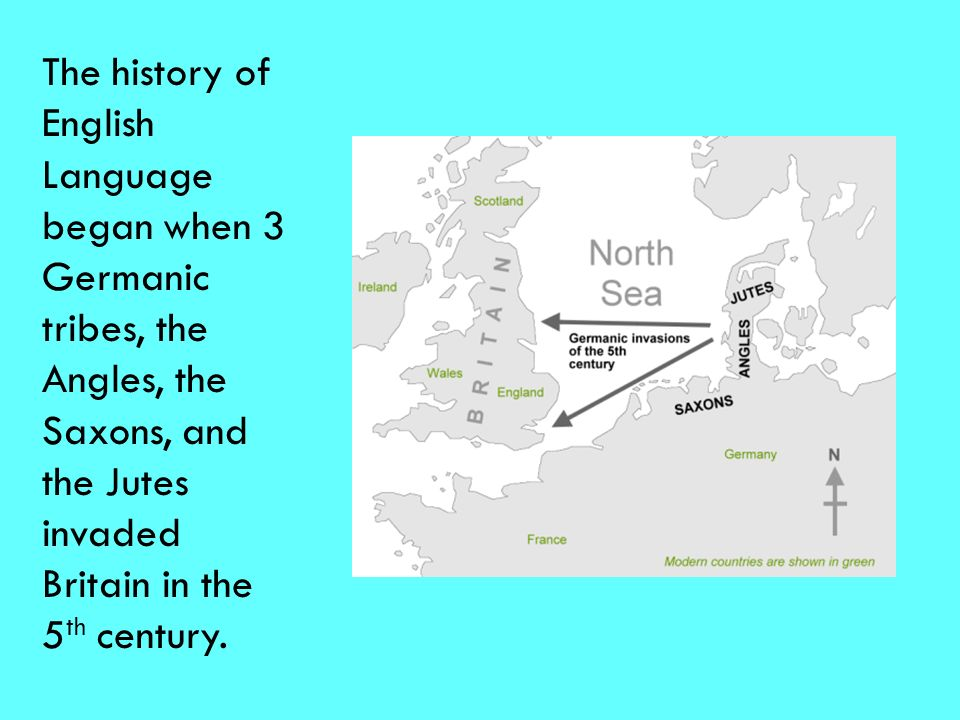 The history of English Language began when 3 Germanic tribes, the Angles, the Saxons, and the Jutes invaded Britain in the 5th century.