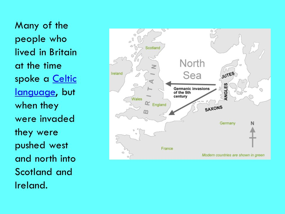 Many of the people who lived in Britain at the time spoke a Celtic language, but when they were invaded they were pushed west and north into Scotland and Ireland.