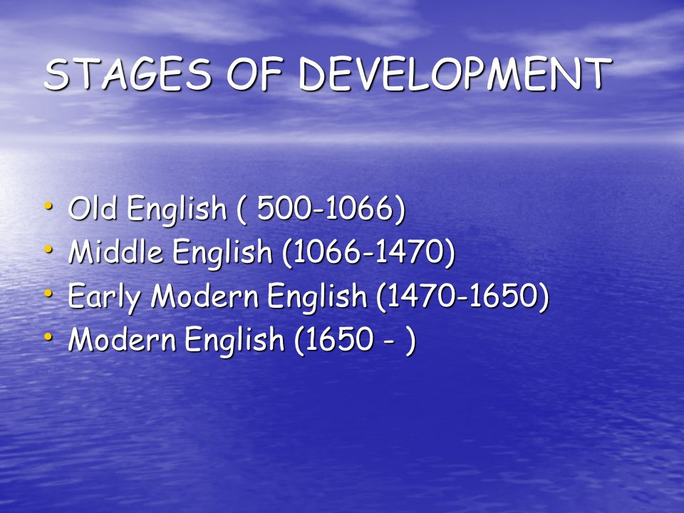 STAGES OF DEVELOPMENT Old English ( )
