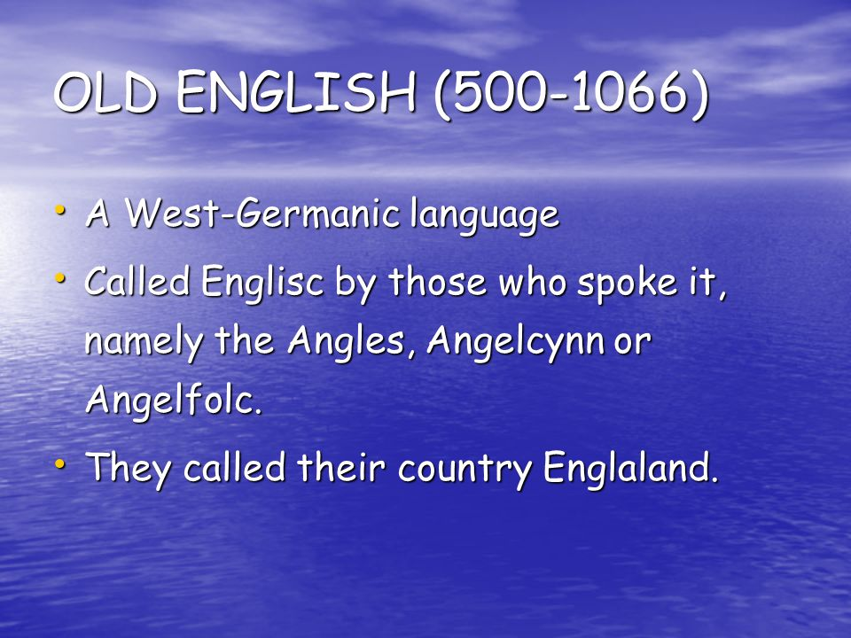 OLD ENGLISH ( ) A West-Germanic language