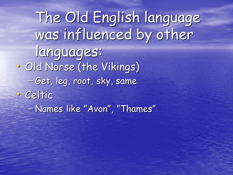 The Old English language was influenced by other languages: