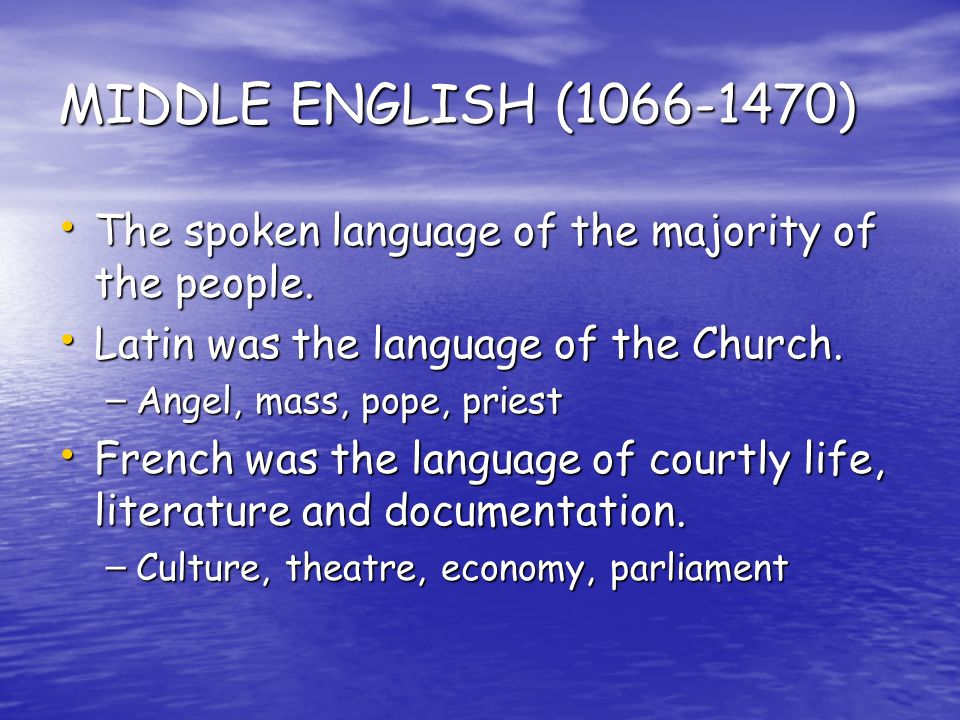 MIDDLE ENGLISH ( ) The spoken language of the majority of the people. Latin was the language of the Church.