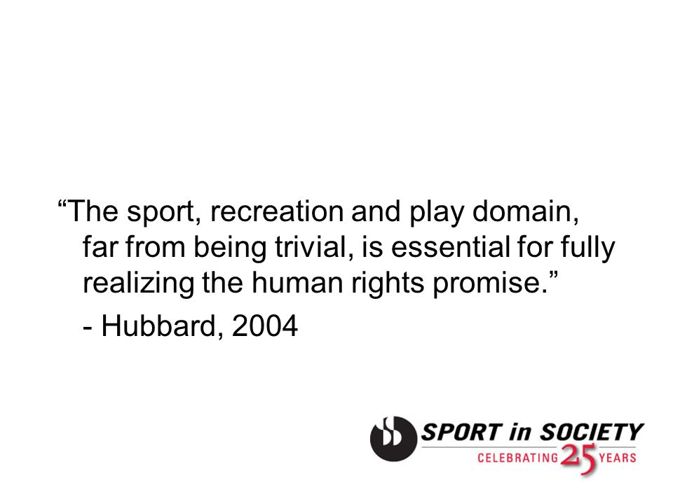 The sport, recreation and play domain, far from being trivial, is essential for fully realizing the human rights promise.