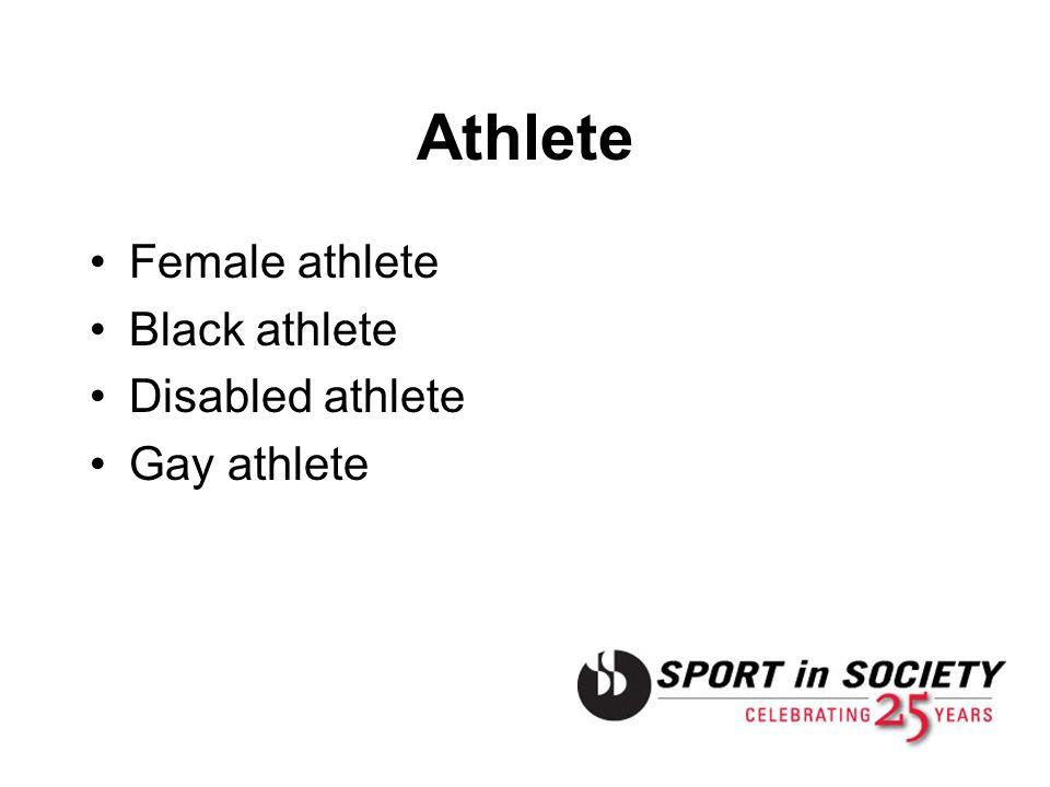 Athlete Female athlete Black athlete Disabled athlete Gay athlete