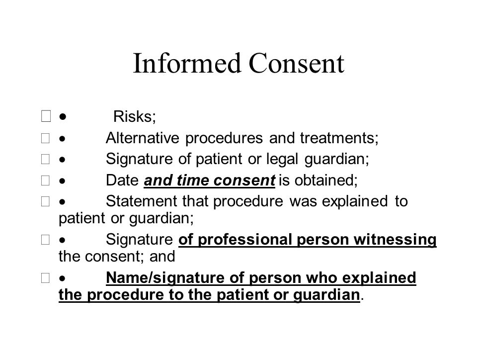 Informed Consent · Risks; · Alternative procedures and treatments;