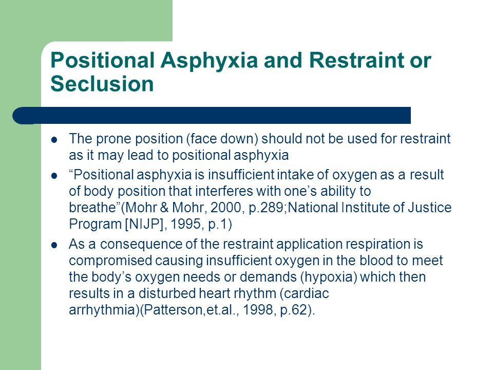 Positional Asphyxia and Restraint or Seclusion