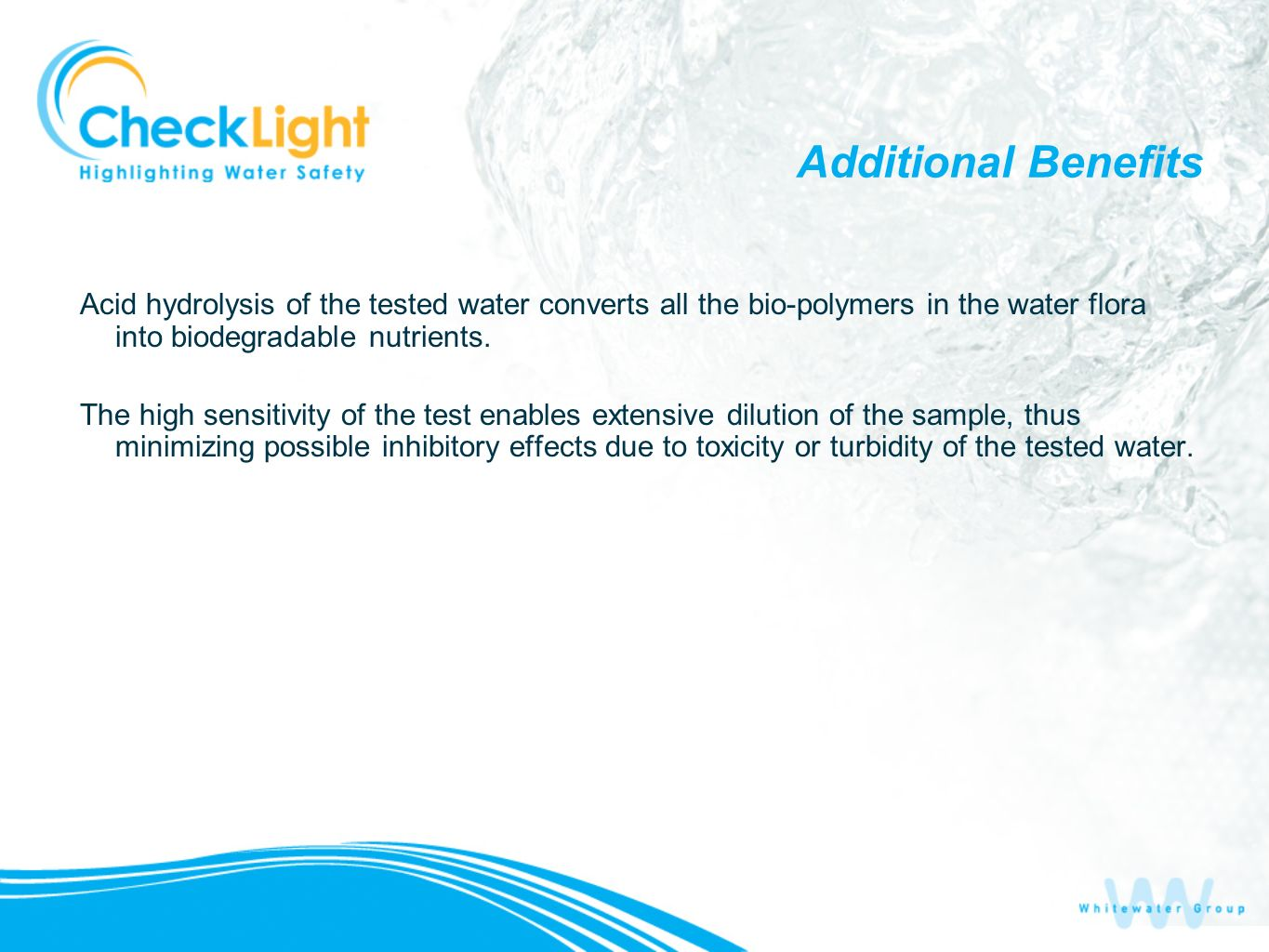 Additional Benefits Acid hydrolysis of the tested water converts all the bio-polymers in the water flora into biodegradable nutrients.