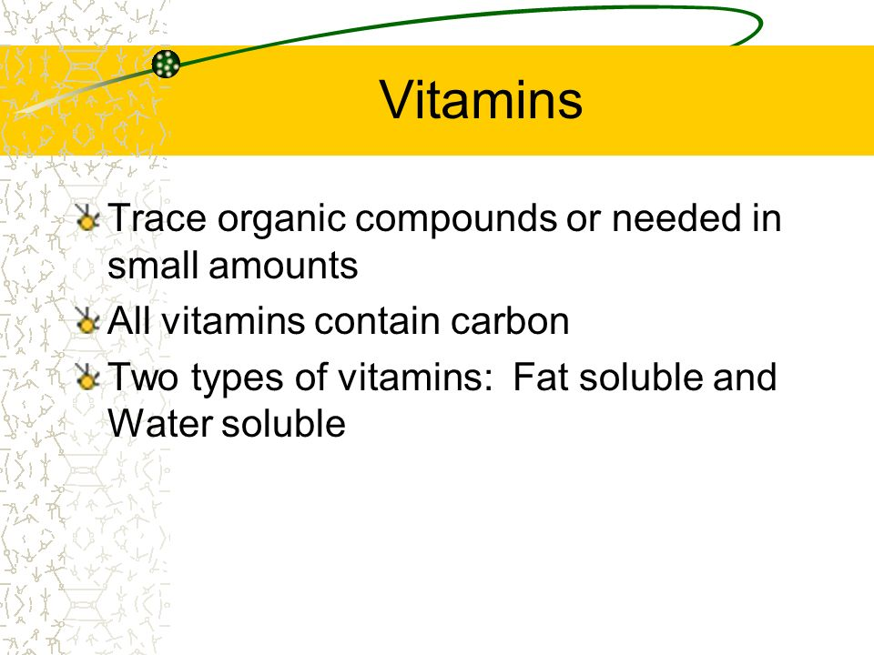 Vitamins Trace organic compounds or needed in small amounts