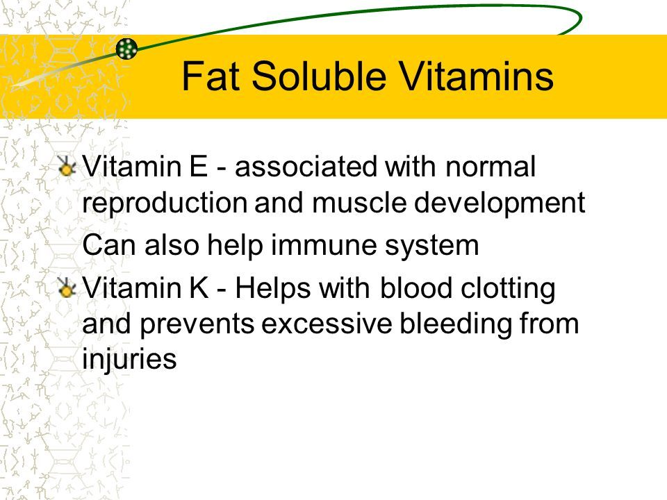Fat Soluble Vitamins Vitamin E - associated with normal reproduction and muscle development. Can also help immune system.