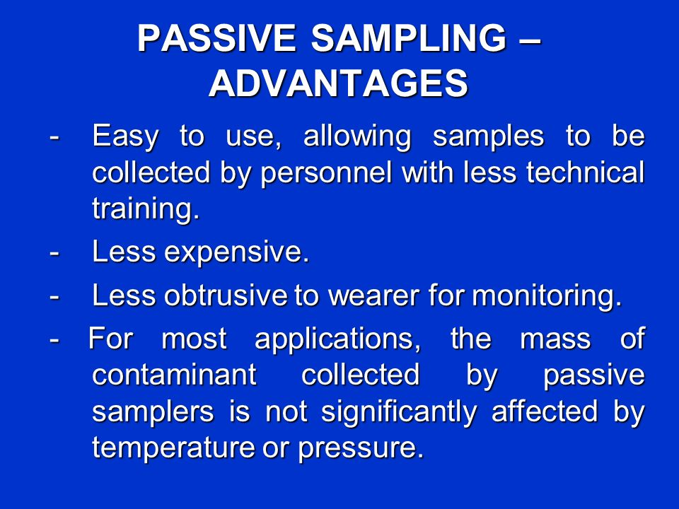 PASSIVE SAMPLING – ADVANTAGES