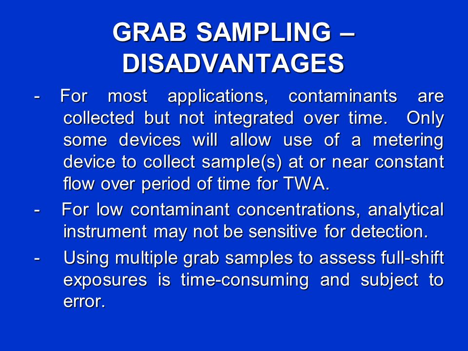 GRAB SAMPLING – DISADVANTAGES