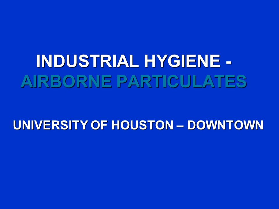 INDUSTRIAL HYGIENE - AIRBORNE PARTICULATES