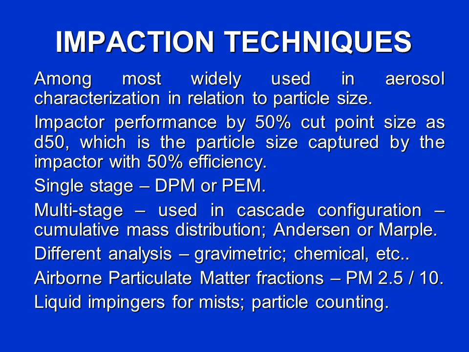 IMPACTION TECHNIQUES Among most widely used in aerosol characterization in relation to particle size.
