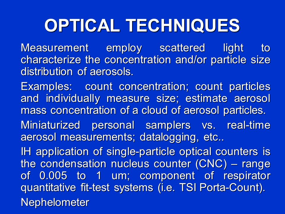 OPTICAL TECHNIQUES Measurement employ scattered light to characterize the concentration and/or particle size distribution of aerosols.