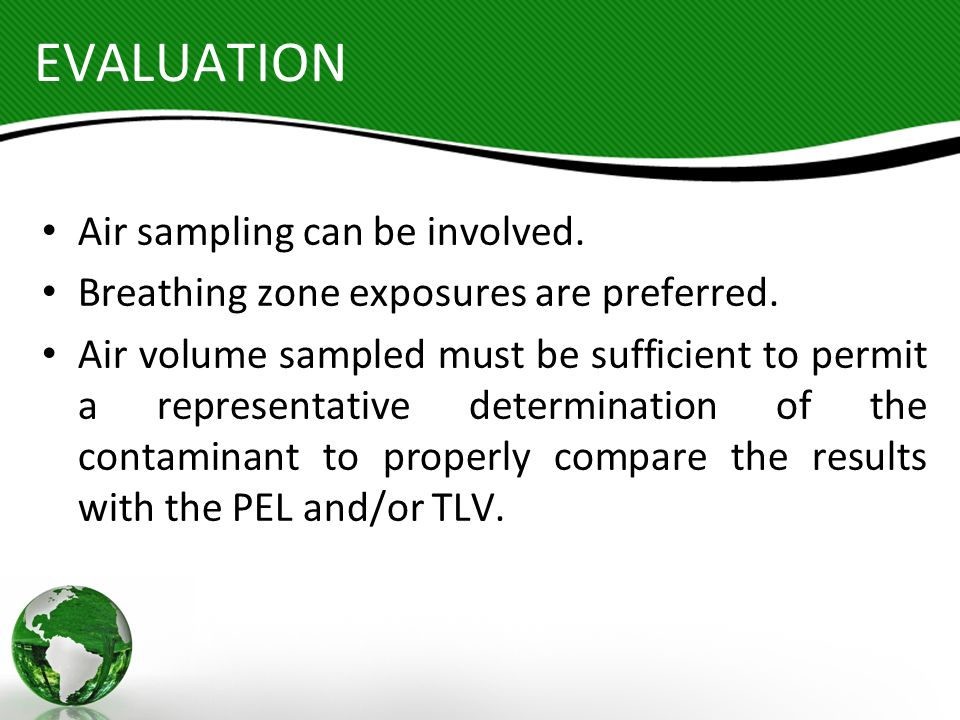 EVALUATION Air sampling can be involved.