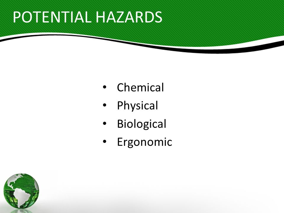POTENTIAL HAZARDS Chemical Physical Biological Ergonomic