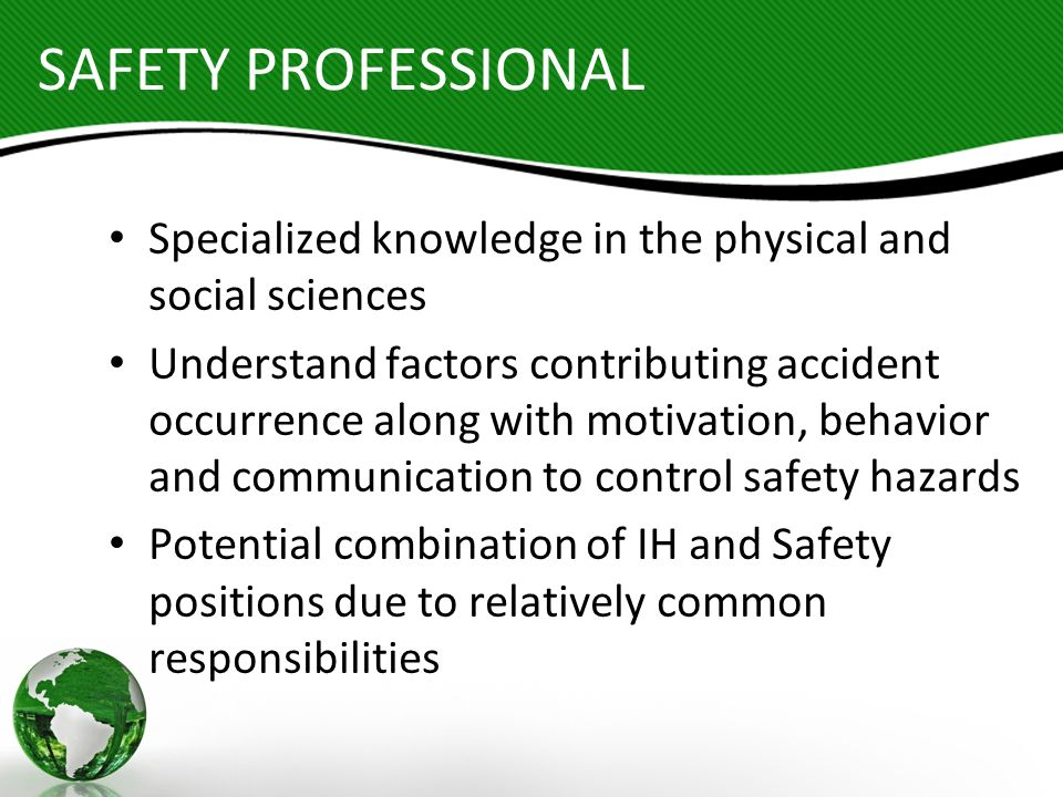 SAFETY PROFESSIONAL Specialized knowledge in the physical and social sciences.