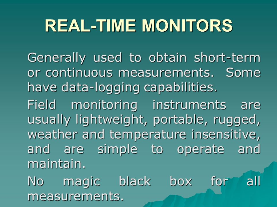 REAL-TIME MONITORS Generally used to obtain short-term or continuous measurements. Some have data-logging capabilities.