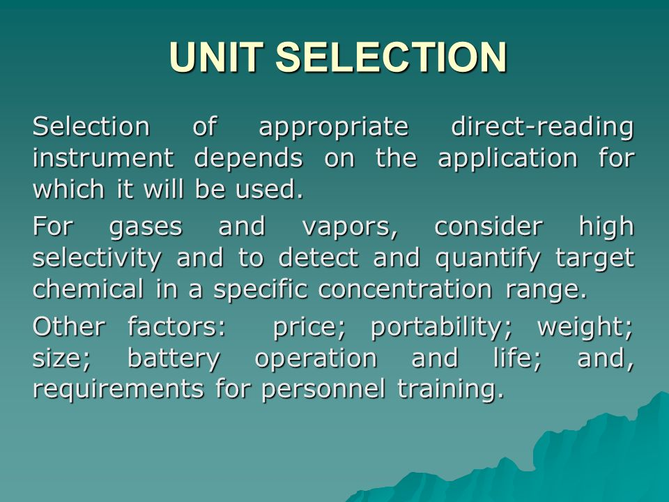 UNIT SELECTION Selection of appropriate direct-reading instrument depends on the application for which it will be used.