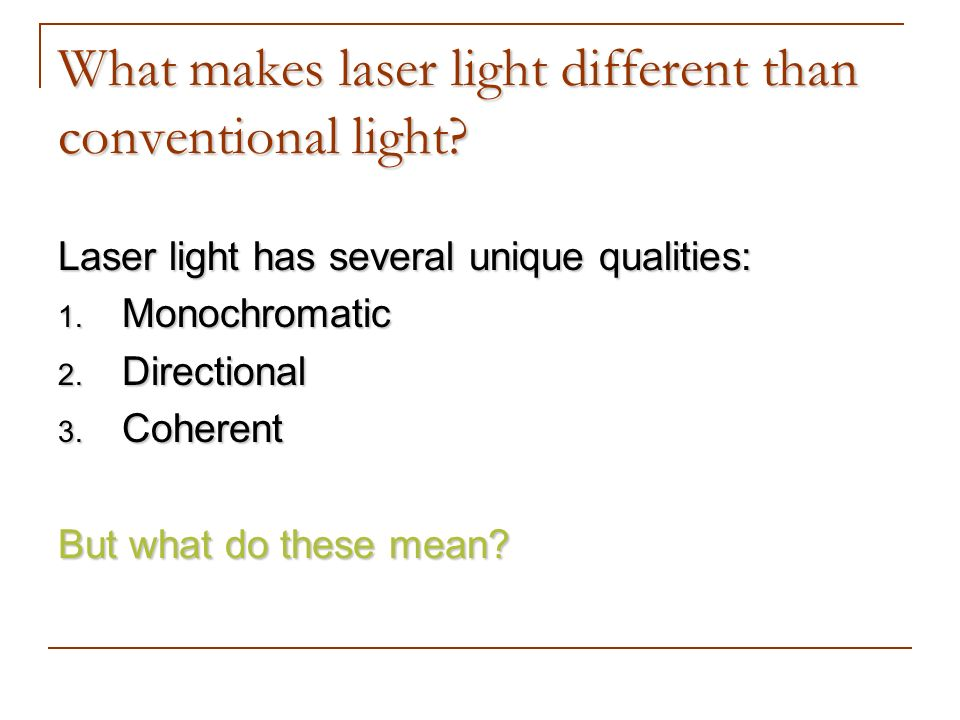 What makes laser light different than conventional light