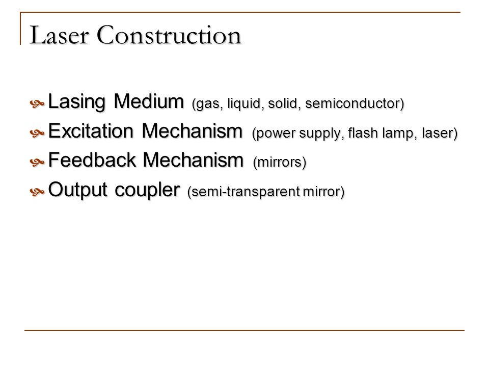 Laser Construction Lasing Medium (gas, liquid, solid, semiconductor)