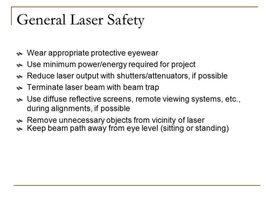 General Laser Safety Wear appropriate protective eyewear
