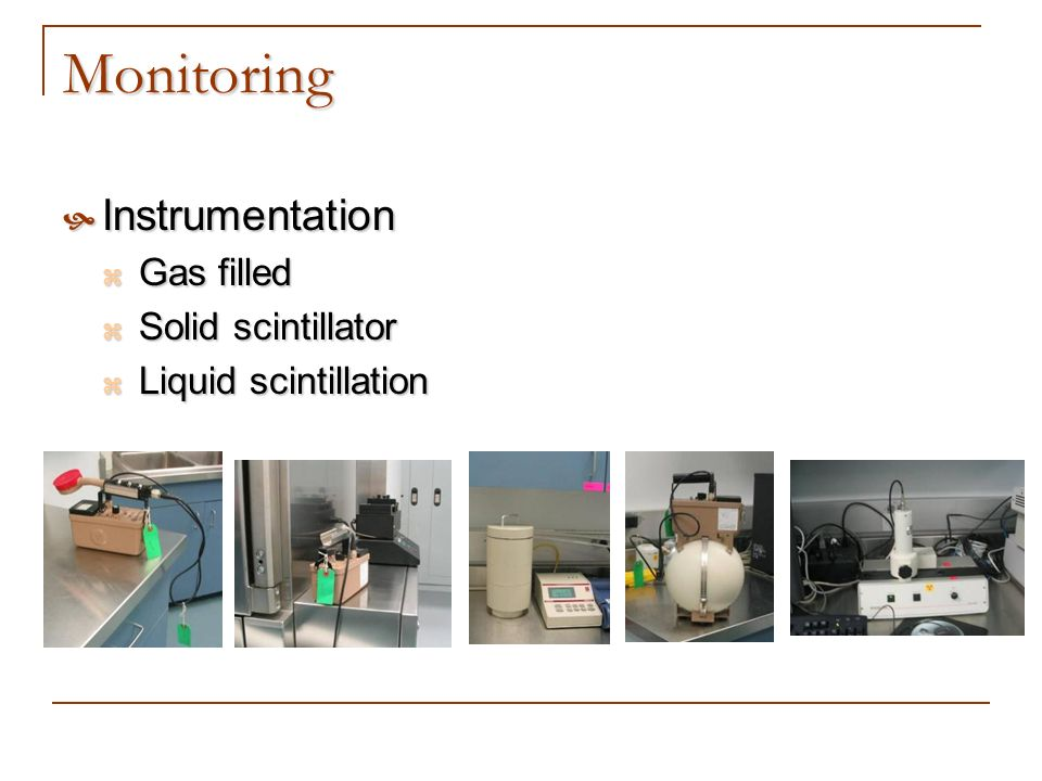 Monitoring Instrumentation Gas filled Solid scintillator