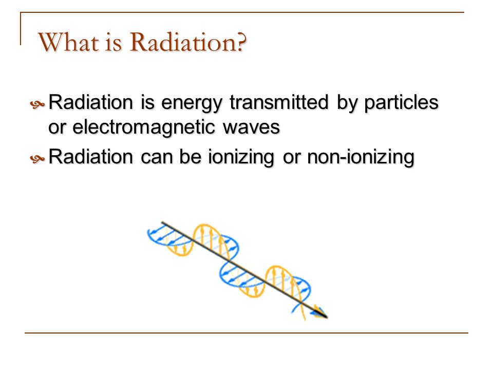 What is Radiation. Radiation is energy transmitted by particles or electromagnetic waves.