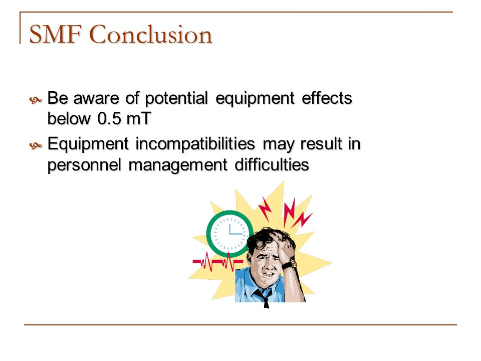 SMF Conclusion Be aware of potential equipment effects below 0.5 mT