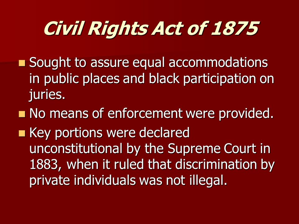 an introduction to the civil rights act of 1875 During reconstruction, poll taxes and literacy tests virtually wiped out the reason behind this may be due to d the losses african americans had sustained from the civil rights act of 1875 40.