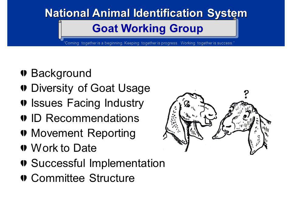 Background Diversity of Goat Usage. Issues Facing Industry. ID Recommendations. Movement Reporting.